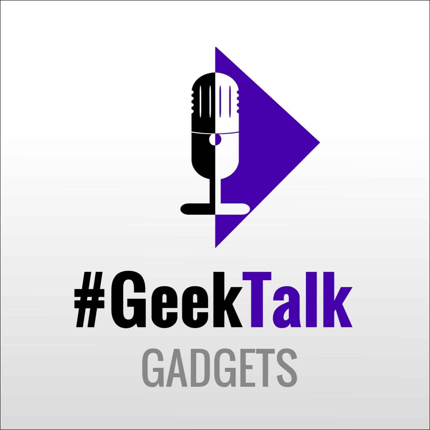 #GeekTalk - Gadgets